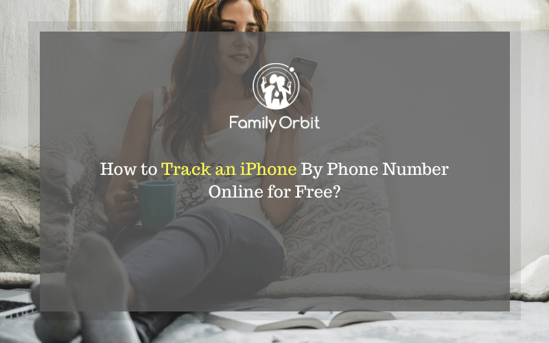 How to track an iPhone Location By Phone Number for Free? Find Here!