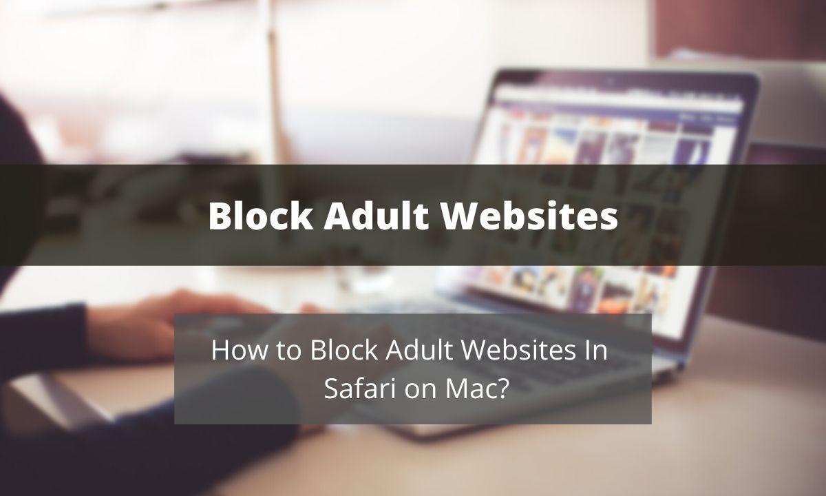 How to Block Adult Websites in Safari Parental Control