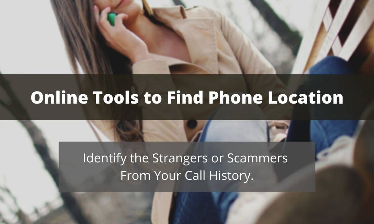 Mobile Phone Number Tracker Help You Identify Scammers and Strangers From Your Phone History