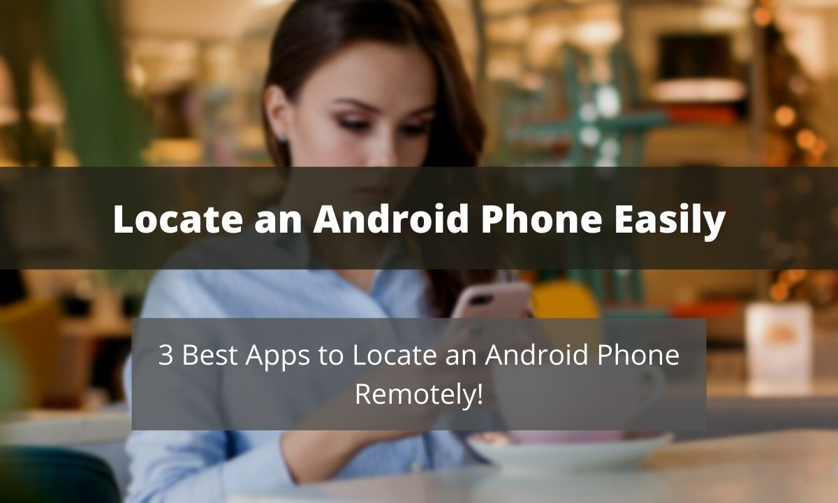 Locate an Android phone location from anywhere easily.